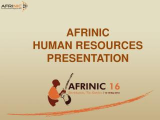 AFRINIC  HUMAN RESOURCES PRESENTATION
