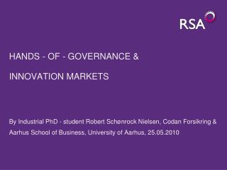 HANDS - OF - GOVERNANCE & INNOVATION MARKETS  By  Industrial PhD - student Robert  Sch�nrock  Nielsen,  Codan Forsikrin