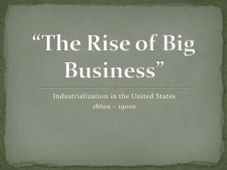 """The Rise of Big Business"""