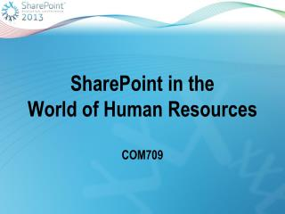 SharePoint in the  World of Human Resources COM709