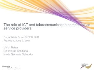 The role of  ICT  and telecommunication companies as service providers Roundtable  6c  on CIRED 2011 Frankfurt, June 7,