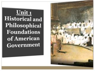 Unit 1 Historical and Philosophical Foundations of American Government