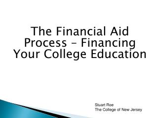 The Financial Aid Process � Financing Your College Education