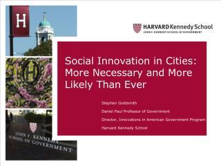 Stephen Goldsmith Daniel Paul Professor of Government Director, Innovations in American  Government Program Harvard Ken