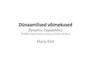 Dünaamilised võimekused Dynamic Capabilities TMX9060 Organisatsiooni areng ja juhtmine 29.04.11