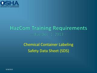 HazCom  Training Requirements �  due Dec. 1,  2013 �