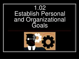 1.02 Establish Personal and Organizational Goals