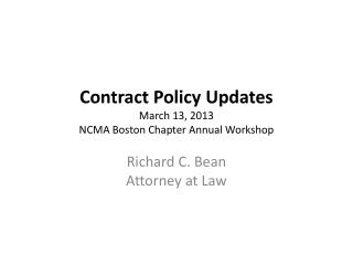 Contract Policy Updates March 13, 2013 NCMA Boston Chapter Annual Workshop