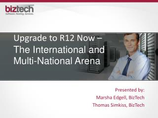 Upgrade to R12 Now – The International and Multi-National Arena