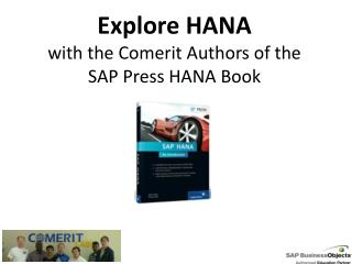 Explore HANA  with the Comerit Authors of the  SAP Press HANA Book