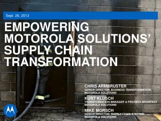 EMPOWERING MOTOROLA SOLUTIONS' SUPPLY CHAIN TRANSFORMATION