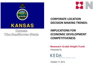 CORPORATE LOCATION DECISION MAKING TRENDS: IMPLICATIONS FOR ECONOMIC DEVELOPMENT COMPETITIVENESS Presented To: October