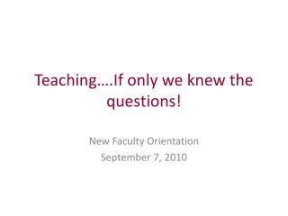 Teaching�.If only we knew the questions!