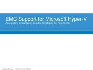 EMC Support for Microsoft Hyper-V Accelerating Virtualization from the Desktop to the Data Center