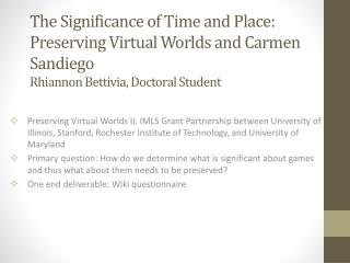 The Significance of Time and Place: Preserving Virtual Worlds and Carmen Sandiego Rhiannon Bettivia, Doctoral Student