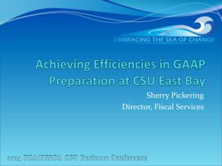 Achieving Efficiencies in GAAP Preparation at CSU East Bay