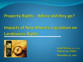 Property Rights:  Where did they go? Impacts of New Alberta Legislation on Landowner Rights