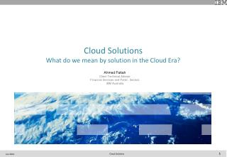 Cloud Solutions What  do we mean by solution in  the Cloud Era?
