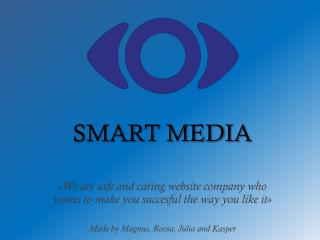 « We are  safe and  caring website company who wants  to make  you succesful the way you  like it» Made  by Magnus,  Ro