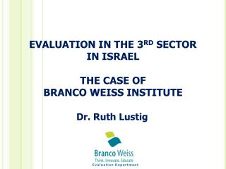 EVALUATION  IN THE 3 RD  SECTOR IN ISRAEL THE CASE OF BRANCO WEISS INSTITUTE