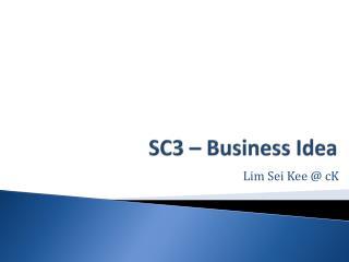 SC3 � Business Idea