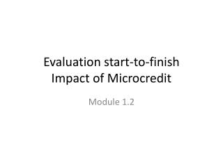 Evaluation start-to-finish Impact of Microcredit