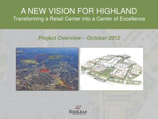 A NEW VISION FOR HIGHLAND Transforming a Retail Center into a Center of Excellence Project Overview � October 2012