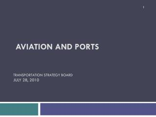 Aviation and Ports  Transportation Strategy Board July 28, 2010