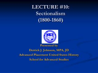 LECTURE  #10:  Sectionalism (1800-1860)