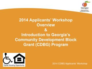 2014 Applicants' Workshop  Overview & Introduction to Georgia's Community Development Block  Grant (CDBG) Program