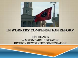 Tn  Workers' Compensation Reform J eff  Francis Assistant Administrator Division of workers' compensation