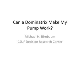 Can a Dominatrix Make My Pump Work?