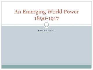 An Emerging World Power 1890-1917