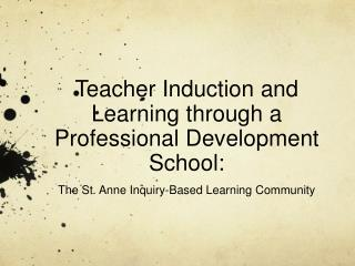Teacher Induction and Learning through a Professional Development School:  The St. Anne Inquiry-Based Learning Communit