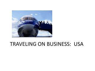 TRAVELING ON BUSINESS:  USA
