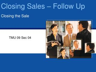 Closing  Sales – Follow Up