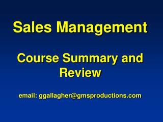 Sales Management Course Summary and Review email: ggallagher@gmsproductions.com