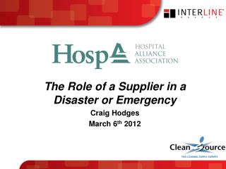 The Role of a Supplier in a Disaster or Emergency Craig Hodges March  6 th  2012
