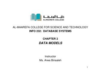 Al- Maarefa  College for Science and Technology INFO 232:  Database systems Chapter 2 Data  Models Instructor Ms. Arwa