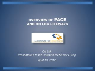 Overview of  PACE  and On  Lok  Lifeways