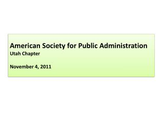 American Society for Public Administration Utah  Chapter November 4, 2011