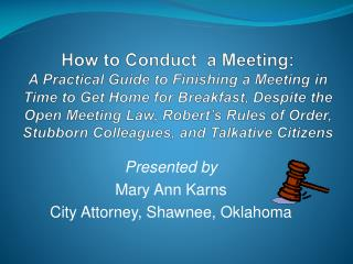 Presented by  Mary Ann Karns City Attorney, Shawnee, Oklahoma