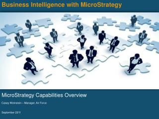 Business Intelligence with MicroStrategy MicroStrategy Capabilities Overview Casey Weinstein � Manager, Air Force  Sept