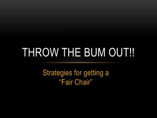 Throw the Bum Out!!