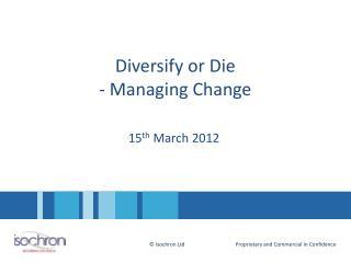Diversify or Die - Managing Change