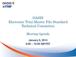 OASIS  Electronic Trial Master File Standard Technical Committee  Meeting Agenda