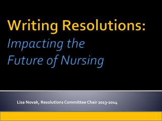 Writing Resolutions :  Impacting the  Future of Nursing