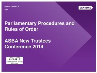 Parliamentary Procedures and Rules of  Order ASBA New Trustees Conference 2014