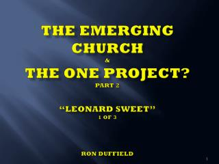 "The Emerging Church  & The  One  Project? PART  2 ""LEONARD  sweet"" 1 of  3 Ron  Duffield"