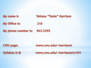 "My name is                   Tatiana ""Tania"" Harrison My Office is:                  216 My phone number is:    963-229"